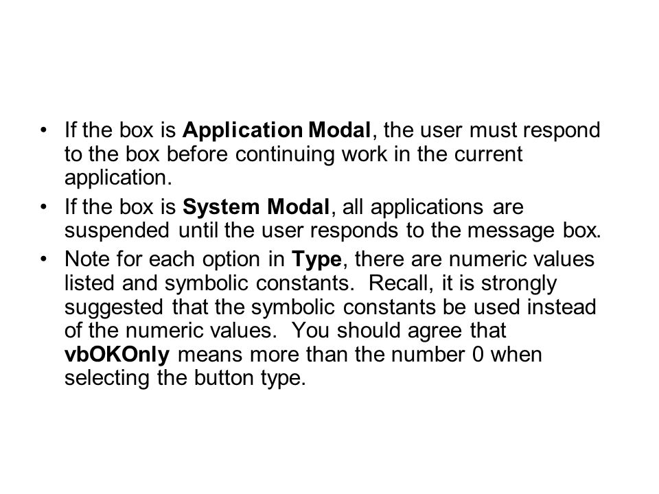 If the box is Application Modal, the user must respond to the box before continuing work in the current application.
