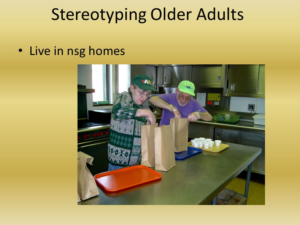Stereotyping Older Adults Live in nsg homes