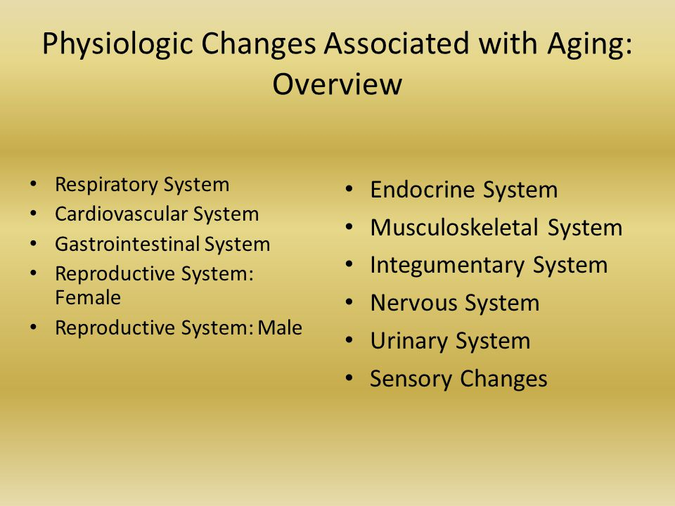 Physiologic Changes Associated with Aging: Overview Respiratory System Cardiovascular System Gastrointestinal System Reproductive System: Female Repro