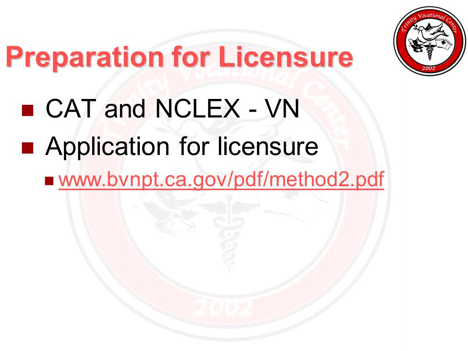 Preparation for Licensure CAT and NCLEX - VN Application for licensure www.bvnpt.ca.gov/pdf/method2.pdf