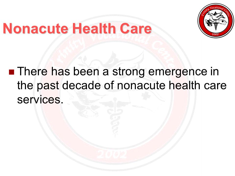 Nonacute Health Care There has been a strong emergence in the past decade of nonacute health care services.