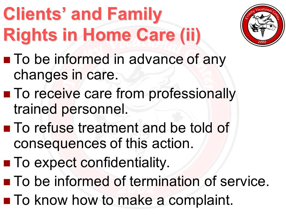 Clients' and Family Rights in Home Care (ii) To be informed in advance of any changes in care.