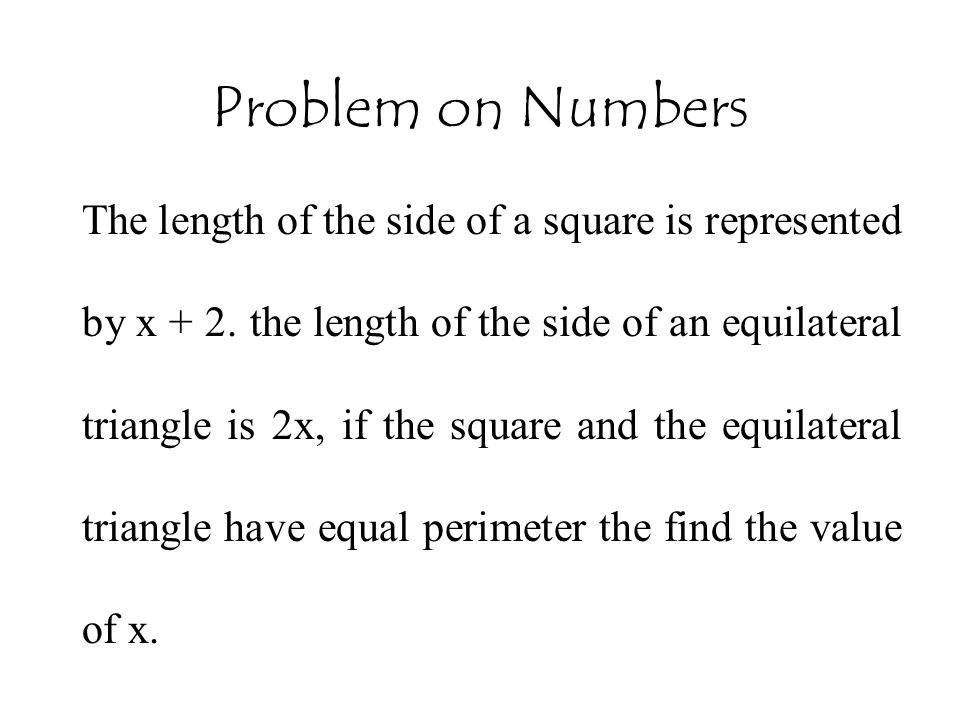 Problem on Numbers The length of the side of a square is represented by x + 2.
