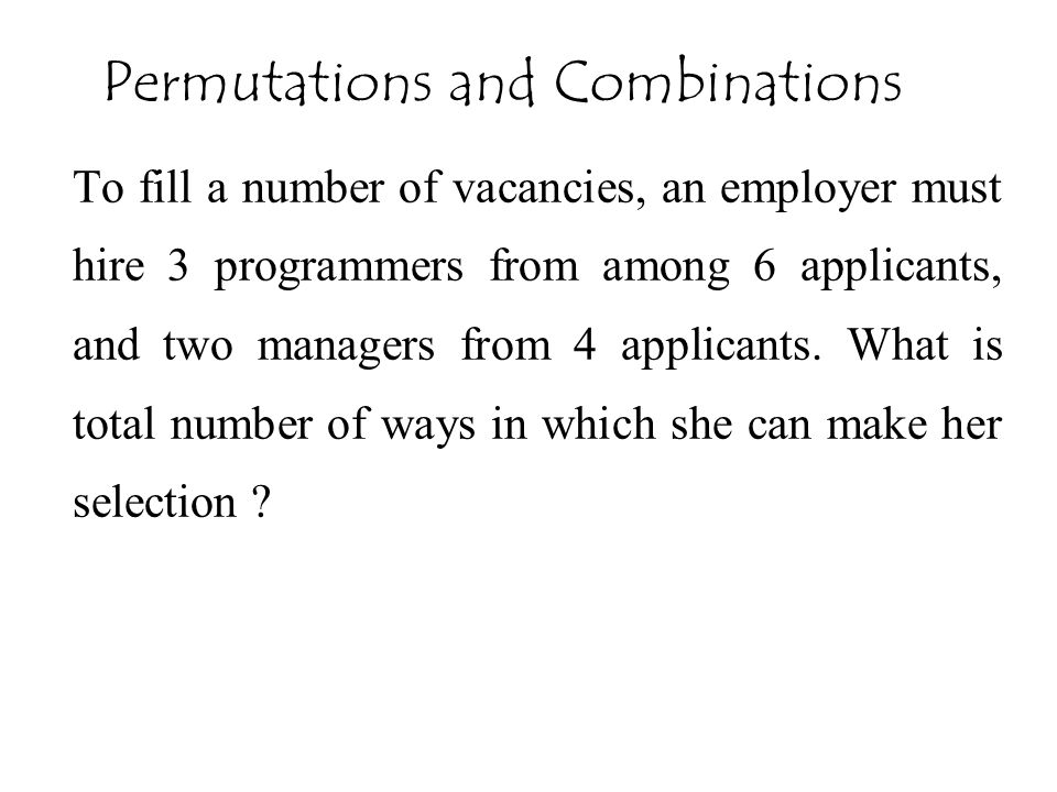 To fill a number of vacancies, an employer must hire 3 programmers from among 6 applicants, and two managers from 4 applicants.