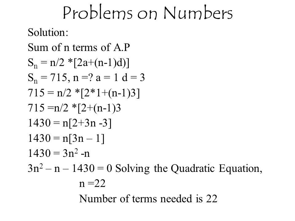 Solution: Sum of n terms of A.P S n = n/2 *[2a+(n-1)d)] S n = 715, n =.