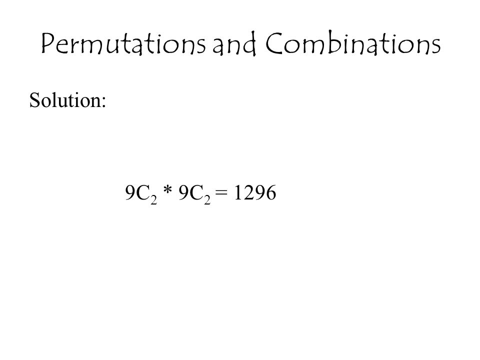 Permutations and Combinations Solution: 9C 2 * 9C 2 = 1296