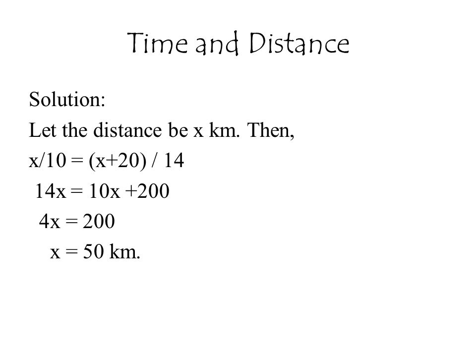 Time and Distance Solution: Let the distance be x km.