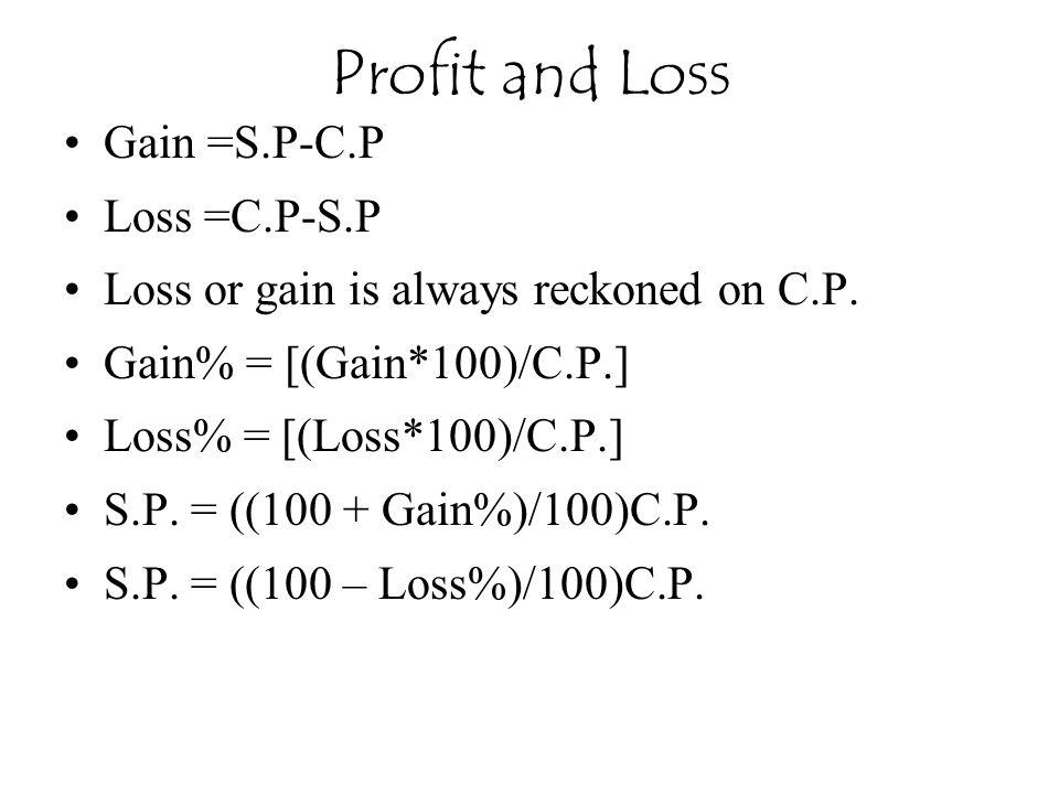 Gain =S.P-C.P Loss =C.P-S.P Loss or gain is always reckoned on C.P.