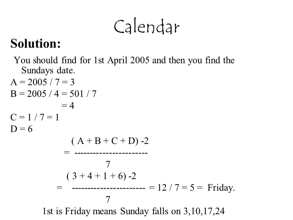 Calendar Solution: You should find for 1st April 2005 and then you find the Sundays date.