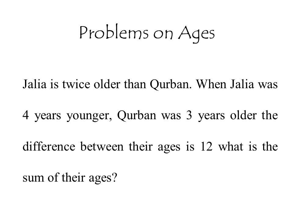 Jalia is twice older than Qurban.