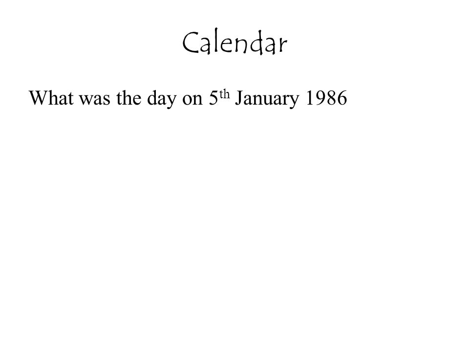 Calendar What was the day on 5 th January 1986