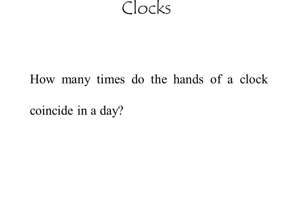Clocks How many times do the hands of a clock coincide in a day?
