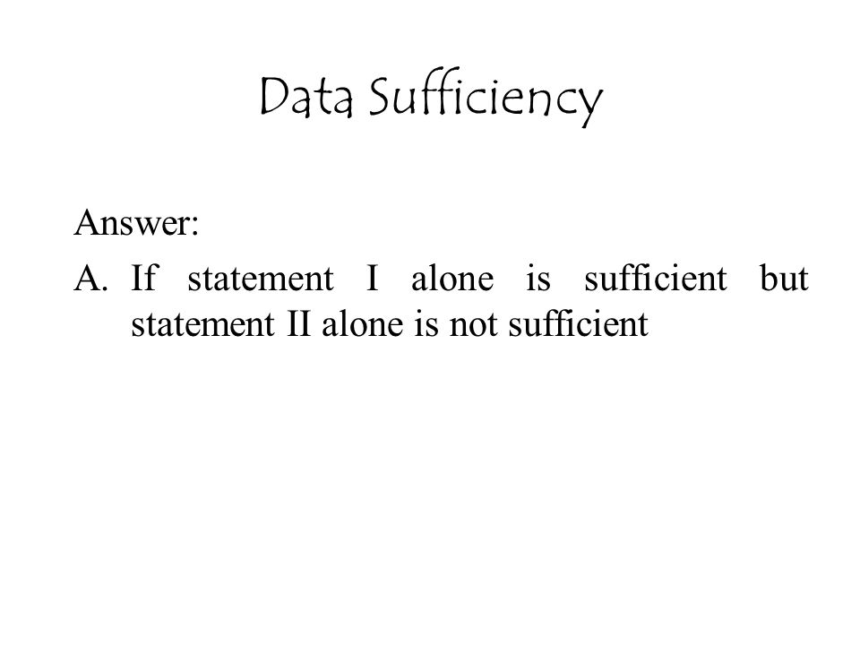 Data Sufficiency Answer: A.If statement I alone is sufficient but statement II alone is not sufficient