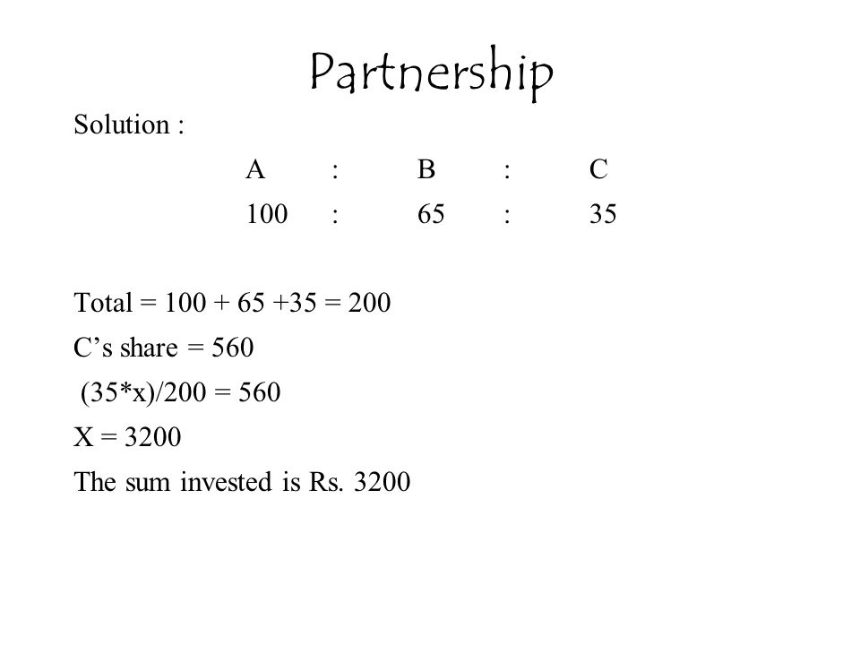 Solution : A :B:C 100:65:35 Total = 100 + 65 +35 = 200 C's share = 560 (35*x)/200 = 560 X = 3200 The sum invested is Rs.