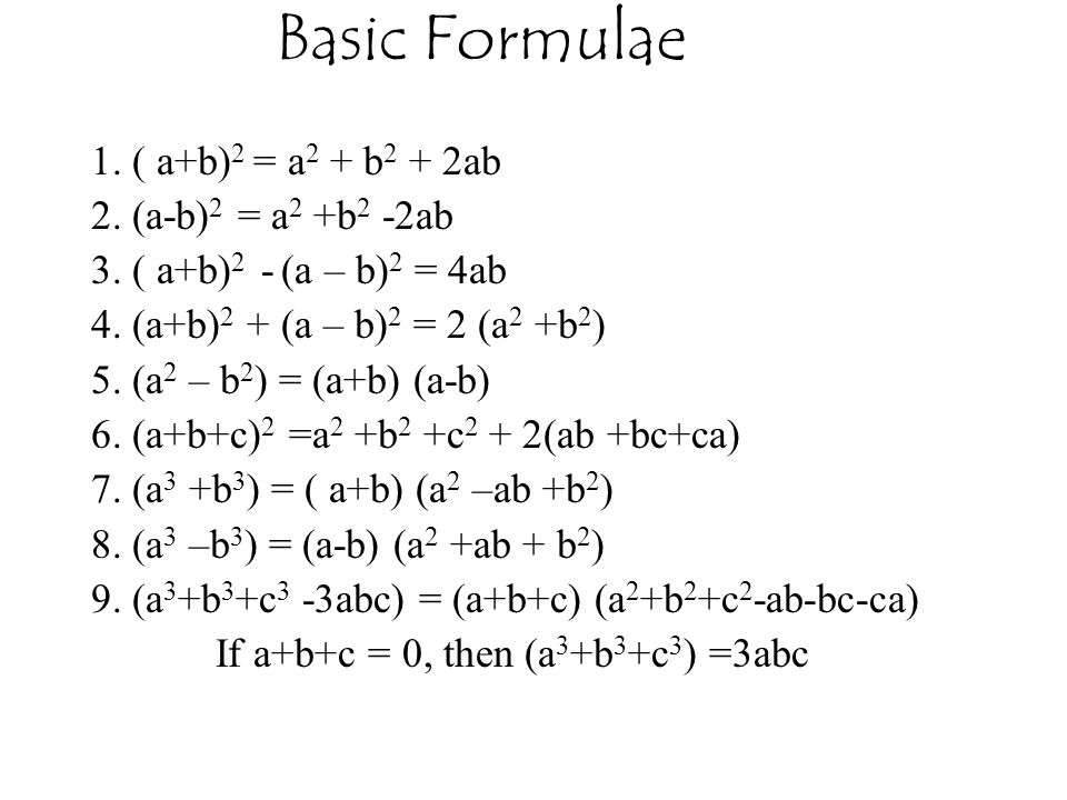 Basic Formulae 1.( a+b) 2 = a 2 + b 2 + 2ab 2. (a-b) 2 = a 2 +b 2 -2ab 3.
