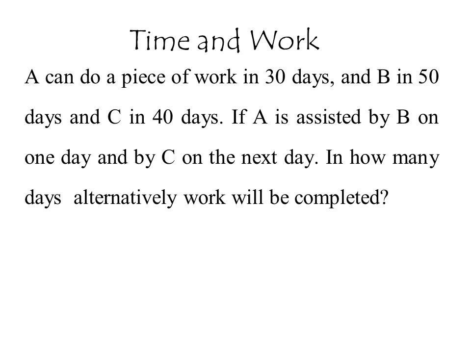 A can do a piece of work in 30 days, and B in 50 days and C in 40 days.