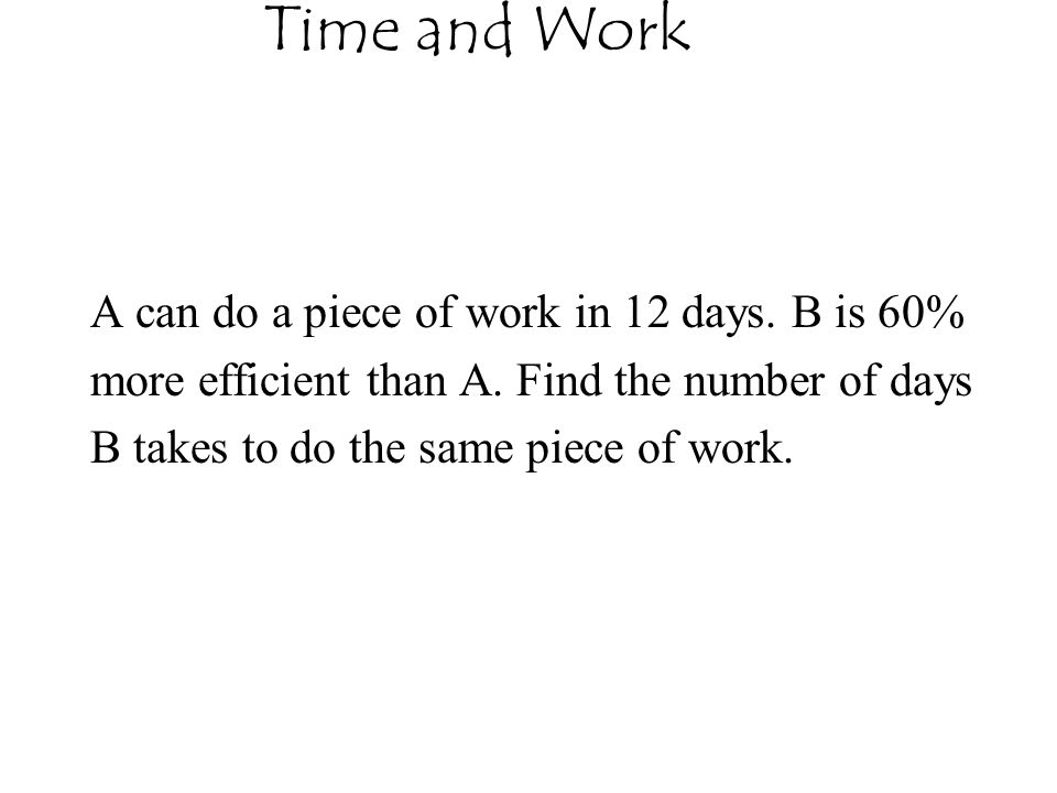 A can do a piece of work in 12 days.B is 60% more efficient than A.
