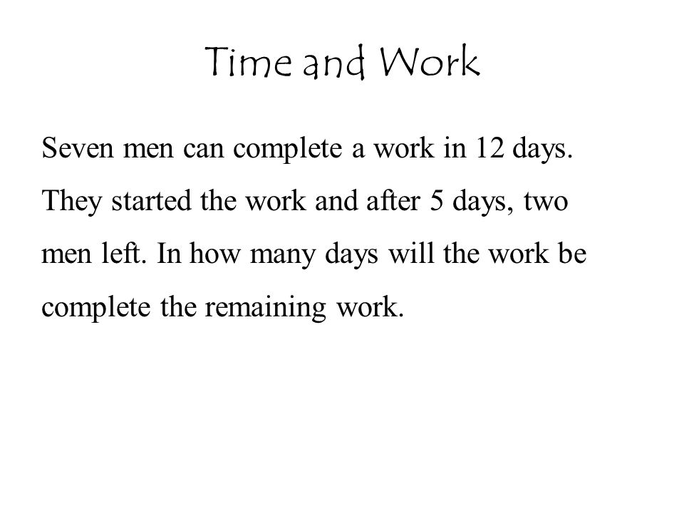 Time and Work Seven men can complete a work in 12 days.