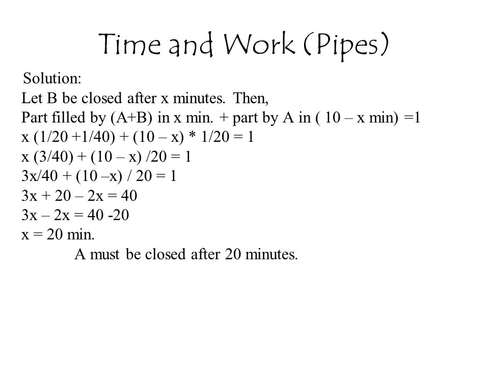 Time and Work (Pipes) Solution: Let B be closed after x minutes.