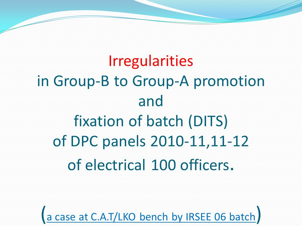 Irregularities in Group-B to Group-A promotion and fixation of batch (DITS) of DPC panels 2010-11,11-12 of electrical 100 officers.
