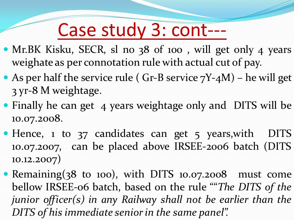 Case study 3: cont--- Mr.BK Kisku, SECR, sl no 38 of 100, will get only 4 years weighate as per connotation rule with actual cut of pay.