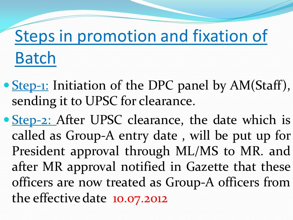Steps in promotion and fixation of Batch Step-1: Initiation of the DPC panel by AM(Staff), sending it to UPSC for clearance.