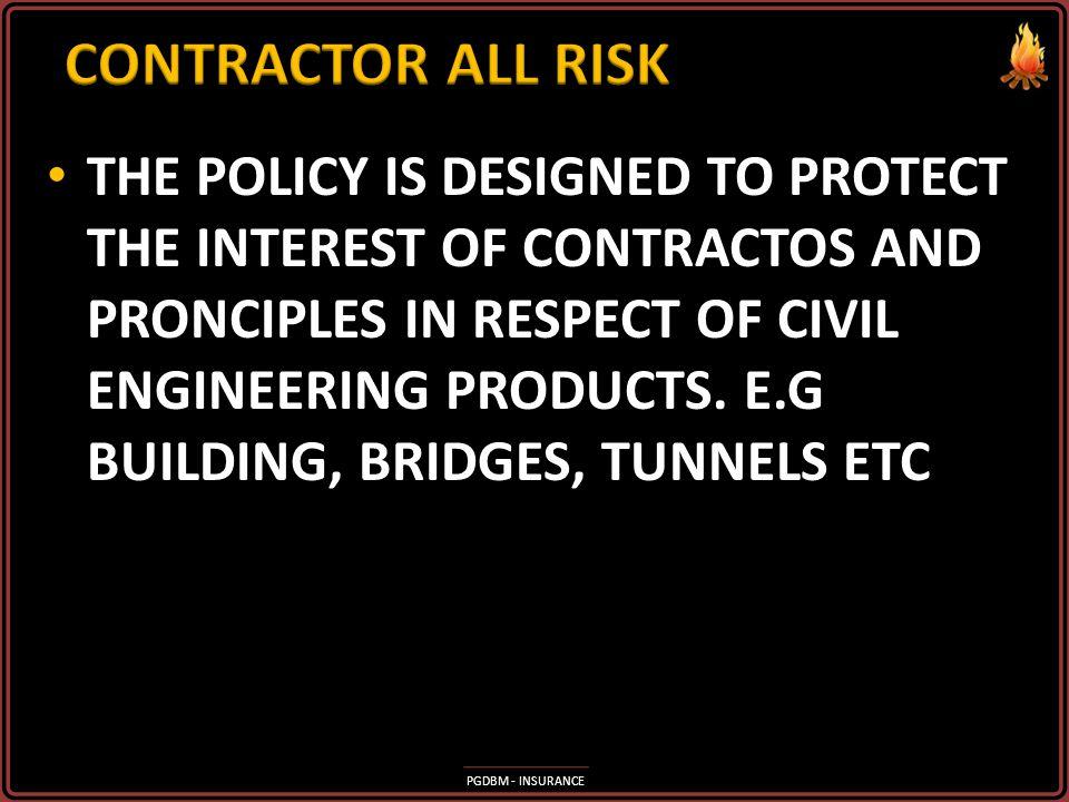 PGDBM - INSURANCE Contractors all risk Contractors all risk Erection all risk Erection all risk Marine cum erection Marine cum erection Machinery brea