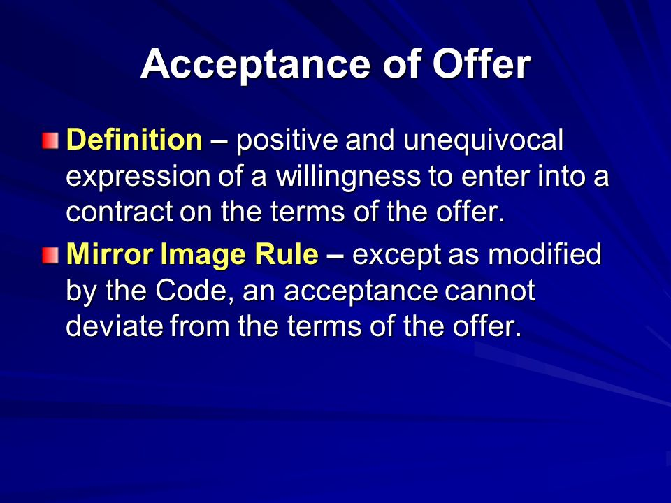 Acceptance of Offer Definition – positive and unequivocal expression of a willingness to enter into a contract on the terms of the offer.