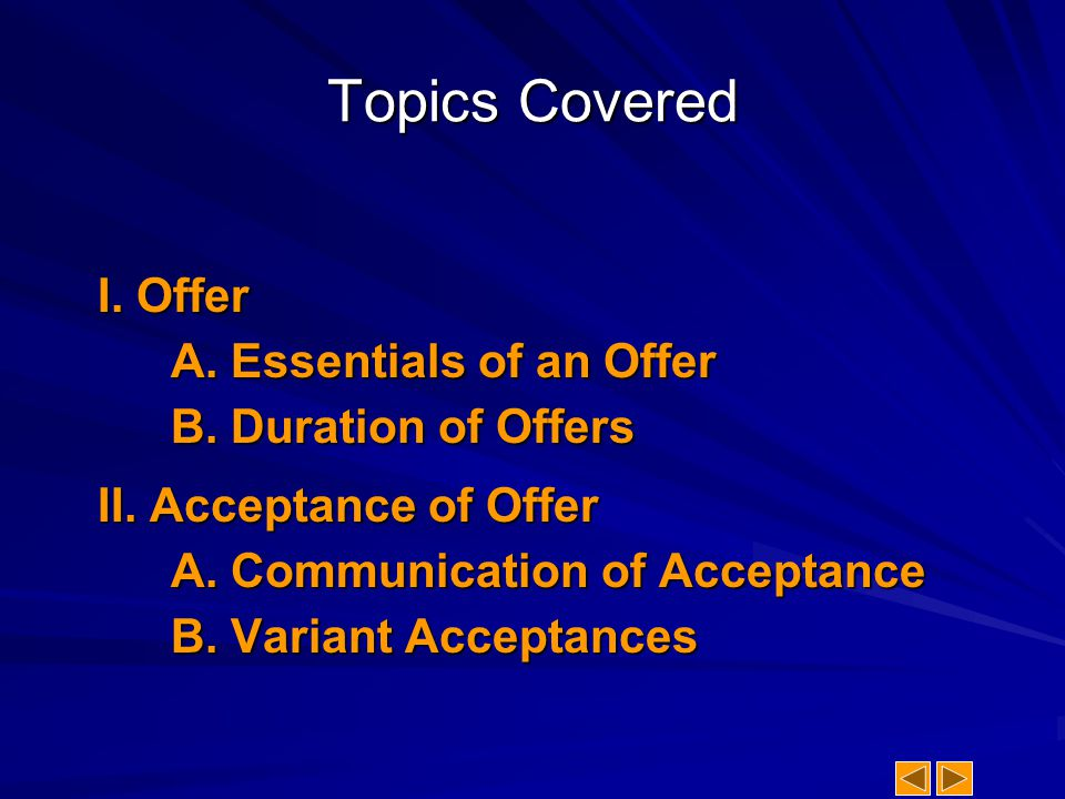 Essentials of an Offer Communication – offeree must have knowledge of the offer and the offer must be made by the offeror to the offeree.