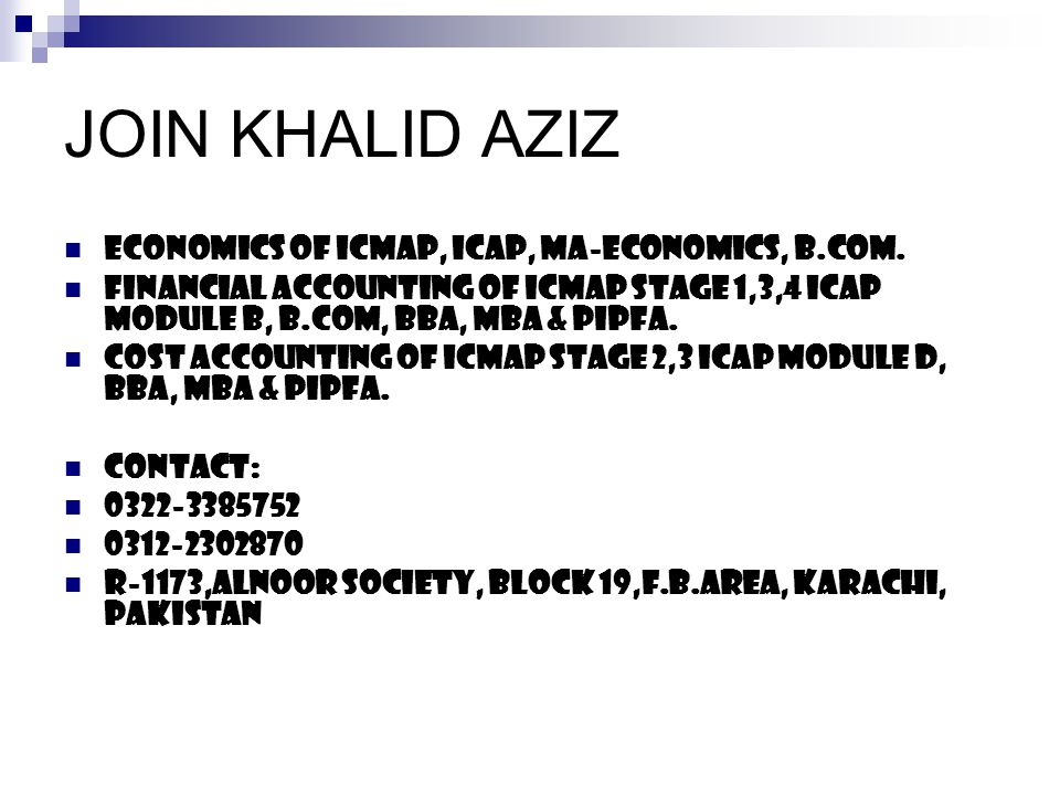 JOIN KHALID AZIZ ECONOMICS OF ICMAP, ICAP, MA-ECONOMICS, B.COM. FINANCIAL ACCOUNTING OF ICMAP STAGE 1,3,4 ICAP MODULE B, B.COM, BBA, MBA & PIPFA. COST