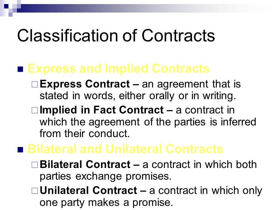 Classification of Contracts Express and Implied Contracts  Express Contract – an agreement that is stated in words, either orally or in writing.  Im