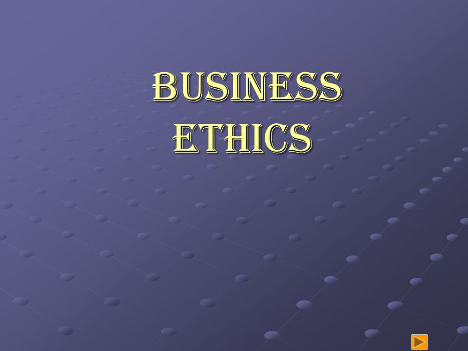 Business Ethics Business Ethics