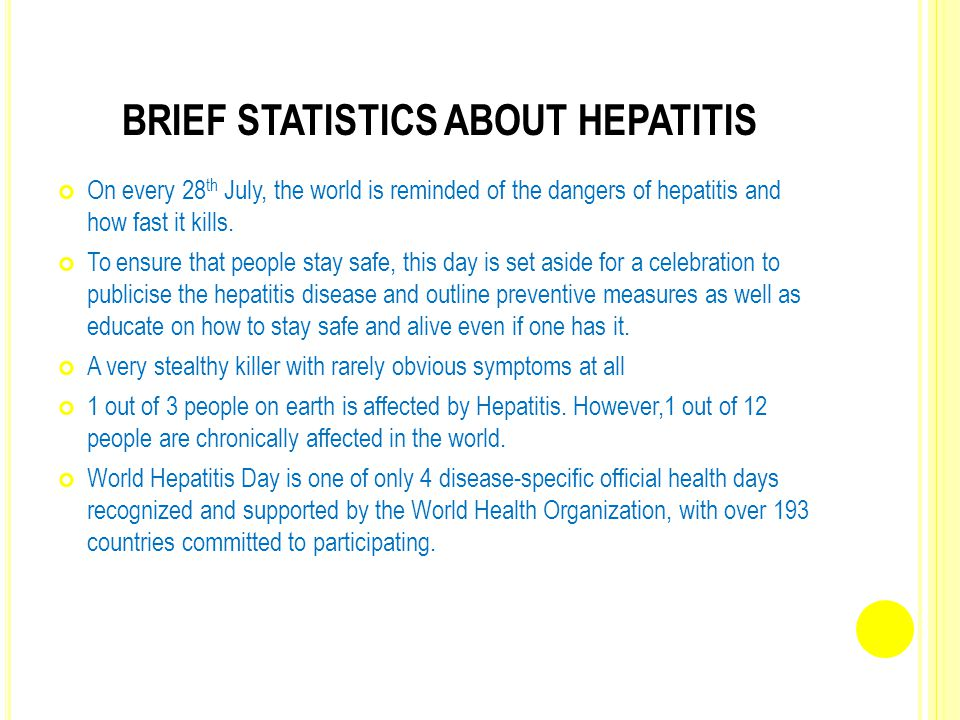 BRIEF STATISTICS ABOUT HEPATITIS On every 28 th July, the world is reminded of the dangers of hepatitis and how fast it kills.