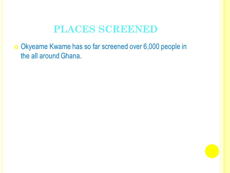 PLACES SCREENED Okyeame Kwame has so far screened over 6,000 people in the all around Ghana.