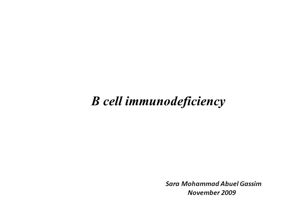 B cell immunodeficiency Sara Mohammad Abuel Gassim November 2009