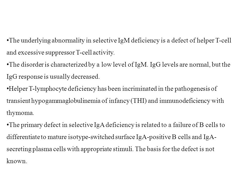The underlying abnormality in selective IgM deficiency is a defect of helper T-cell and excessive suppressor T-cell activity. The disorder is characte