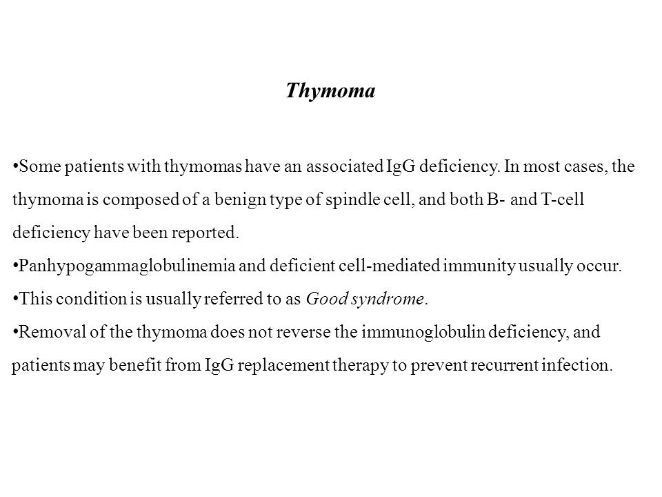 Thymoma Some patients with thymomas have an associated IgG deficiency.
