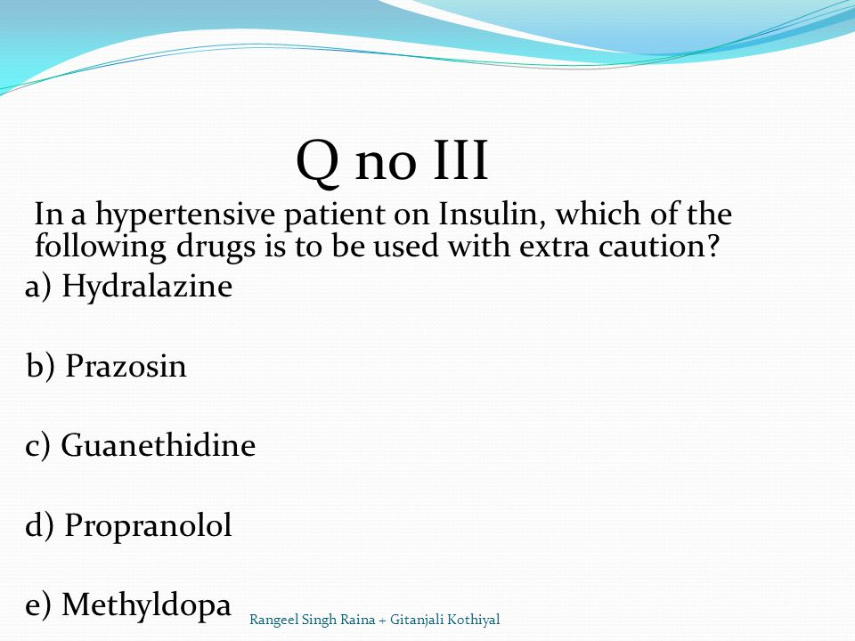 Q no III In a hypertensive patient on Insulin, which of the following drugs is to be used with extra caution.
