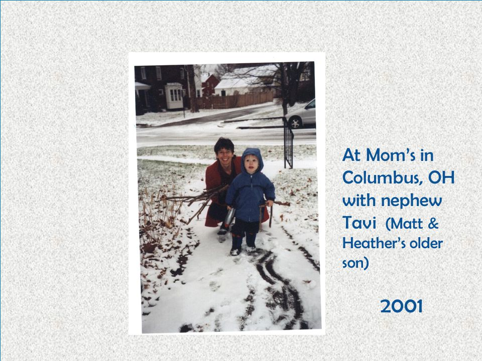 2001 At Mom's in Columbus, OH with nephew Tavi (Matt & Heather's older son)