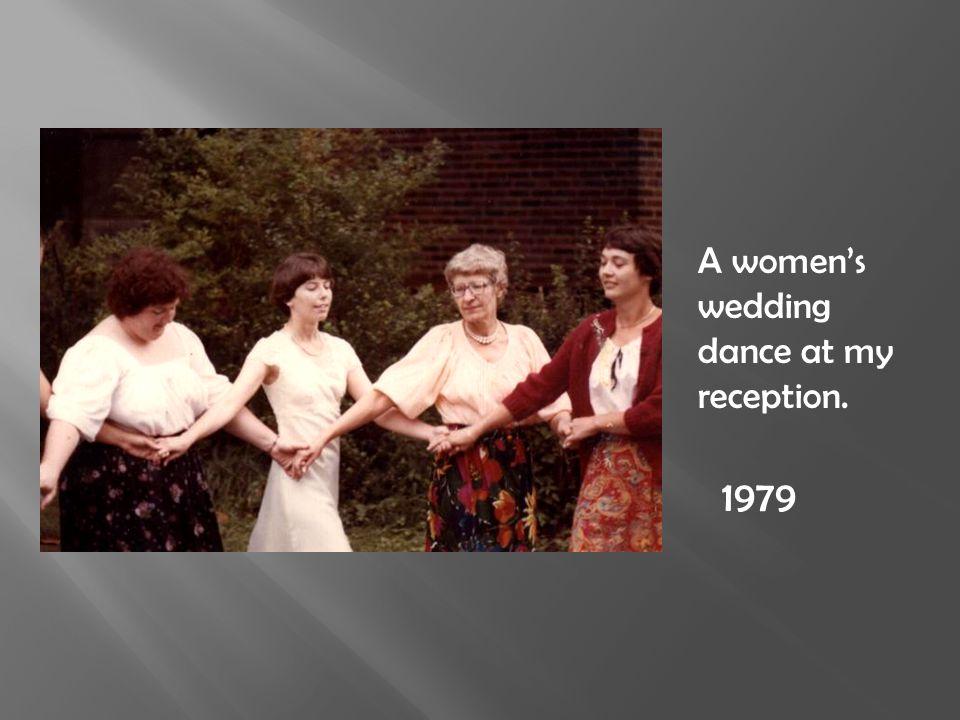 A women's wedding dance at my reception. 1979