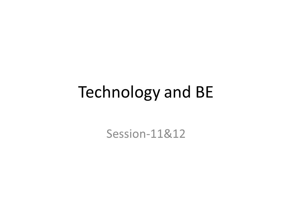 Technology and BE Session-11&12