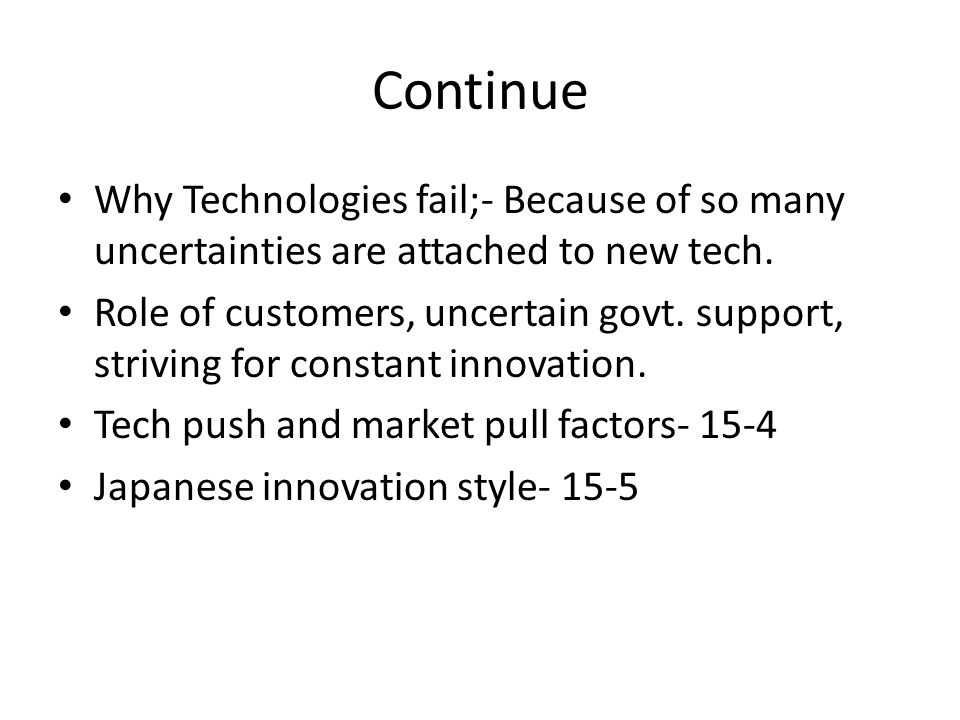 Continue Why Technologies fail;- Because of so many uncertainties are attached to new tech.