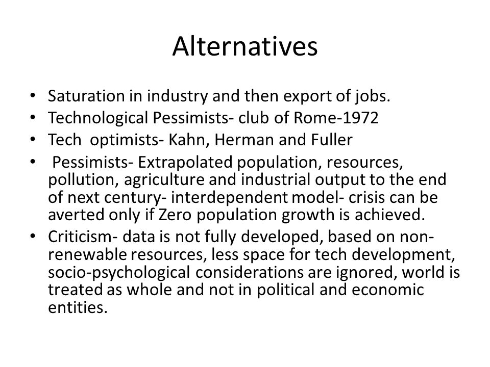 Continue Technological Optimism- based on trend extrapolation, scenario-writing and simple intuition.