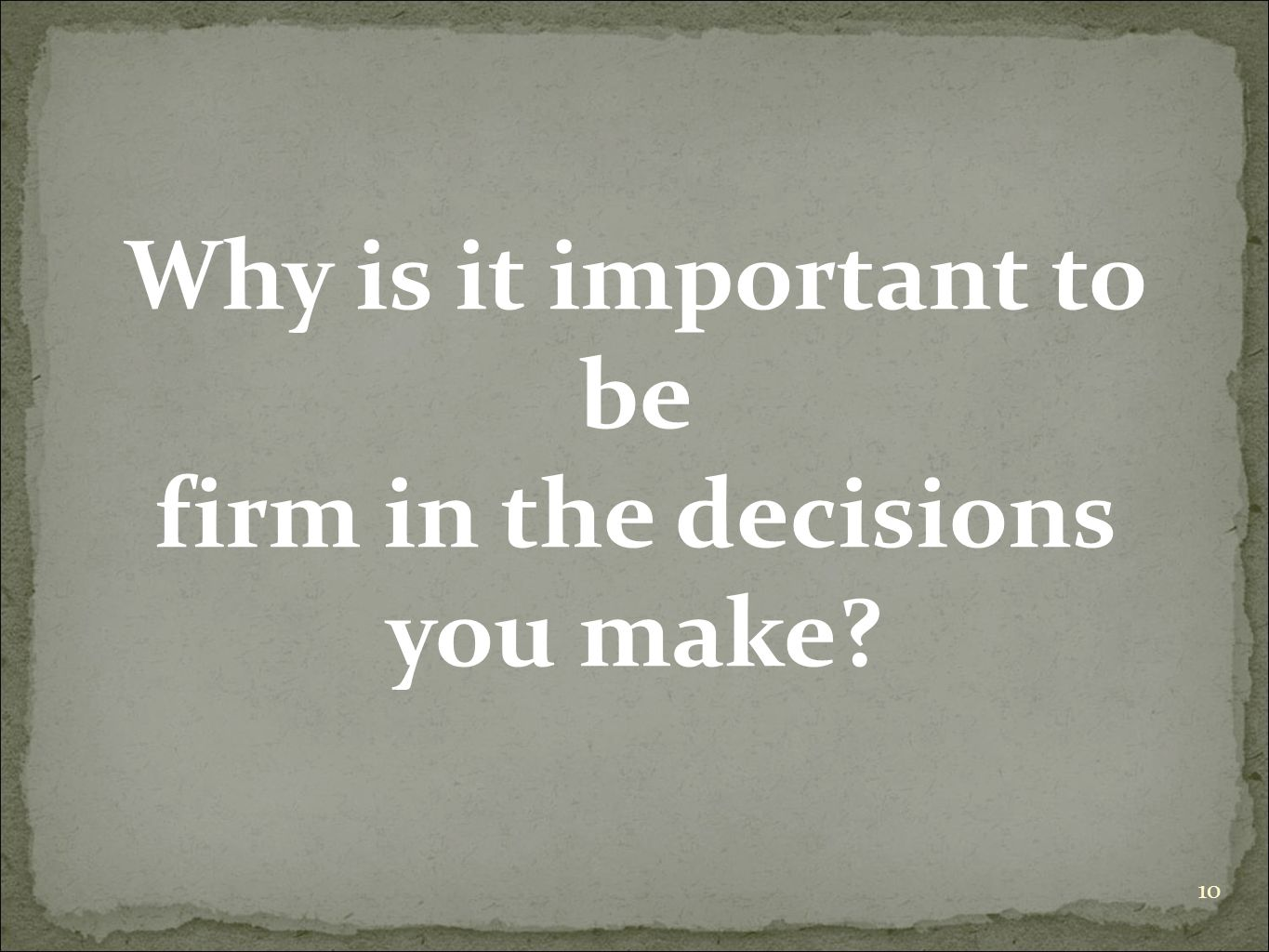 10 Why is it important to be firm in the decisions you make?