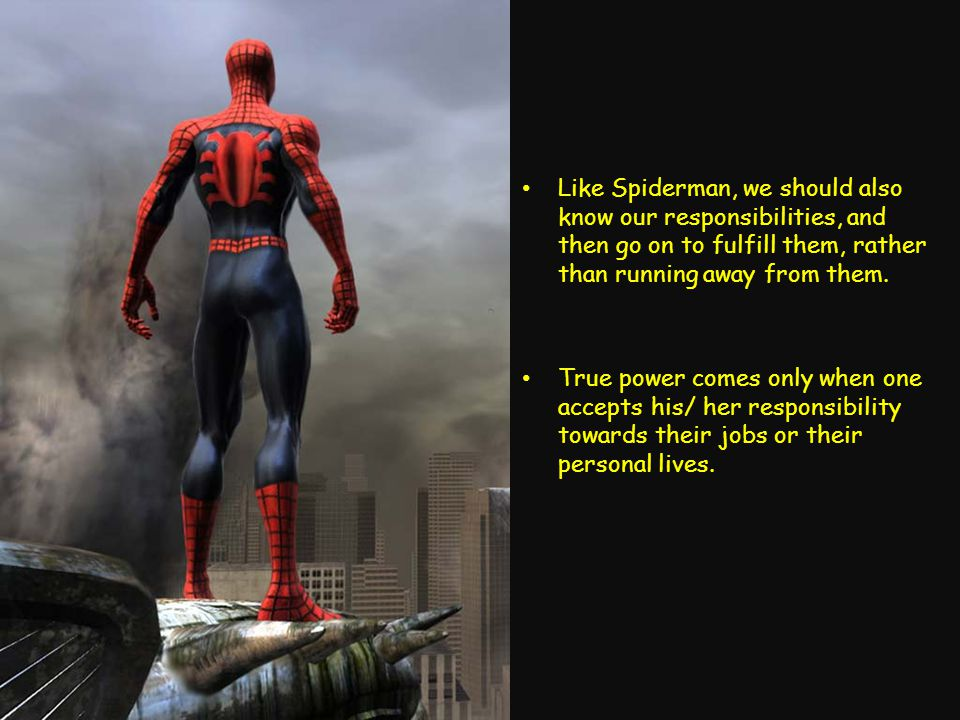 Like Spiderman, we should also know our responsibilities, and then go on to fulfill them, rather than running away from them.