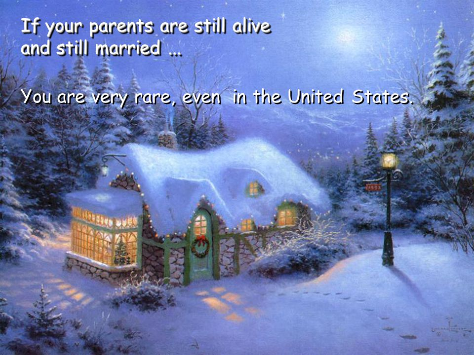 You are very rare, even in the United States. If your parents are still alive and still married...