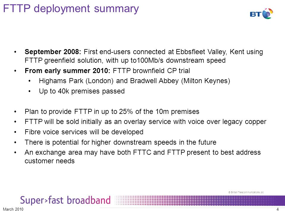 © British Telecommunications plc March 20104 FTTP deployment summary September 2008: First end-users connected at Ebbsfleet Valley, Kent using FTTP gr