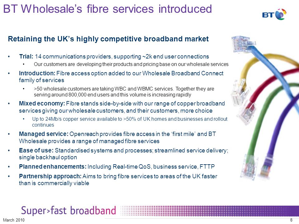 © British Telecommunications plc March 20108 Retaining the UK's highly competitive broadband market Trial: 14 communications providers, supporting ~2k
