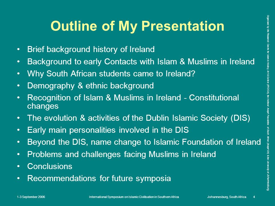 Organised by the Research Centre for Islamic History, Art & Culture (IRCICA), the National Awqaf Foundation of South Africa (Awqaf SA) & the University of Johannesburg 1-3 September 2006International Symposium on Islamic Civilisation in Southern AfricaJohannesburg, South Africa 5 Brief Background History of Ireland The island of Ireland is politically divided into independent Republic of Ireland in the south and Northern Ireland which is part of Britain.