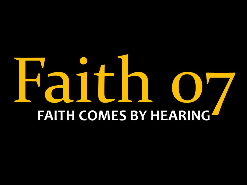 Faith 07 FAITH COMES BY HEARING